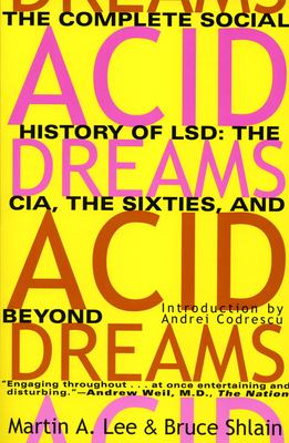 Acid Dreams: The Complete Social History of LSD: The CIA, the Sixties, and Beyond 9780802130624