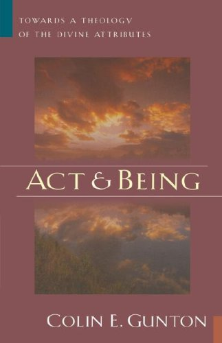 Act and Being: Towards a Theology of the Divine Attributes 9780802826589