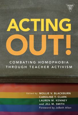 Acting Out!: Combating Homophobia Through Teacher Activism 9780807750315