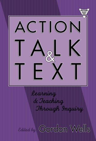 Action, Talk, and Text: Learning and Teaching Through Inquiry 9780807740149