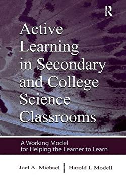 Active Learning in Secondary and College Science Classrooms: A Working Model for Helping the Learner to Learn 9780805839487