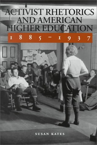 Activist Rhetorics and American Higher Education, 1885-1937 9780809323401