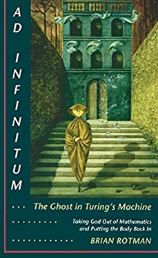 Ad Infinitum... the Ghost in Turing's Machine Ad Infinitum... the Ghost in Turing's Machine Ad Infinitum... the Ghost in Turing's Machine: Taking God 9780804721288