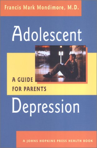 Adolescent Depression: A Guide for Parents 9780801870651