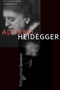Adorno and Heidegger: Philosophical Questions 9780804756365
