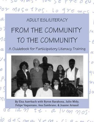 Adult ESL/Literacy from the Community to the Community: A Guidebook for Participatory Literacy Training 9780805822670