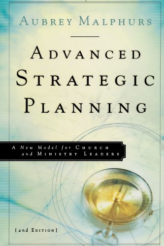 Advanced Strategic Planning: A New Model for Church and Ministry Leaders 9780801091810