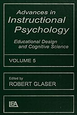 Advances in Instructional Psychology, Volume 5: Educational Design and Cognitive Science 9780805825497