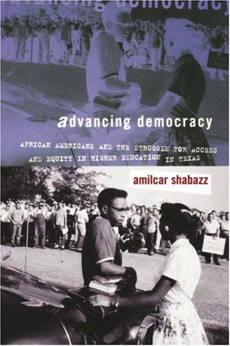 Advancing Democracy: African Americans and the Struggle for Access and Equity in Higher Education in Texas 9780807855058