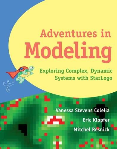 Adventures in Modeling: Exploring Complex, Dynamic Systems with Starlogo 9780807740828