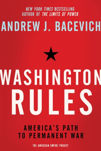 Washington Rules: America's Path to Permanent War 9780805094220