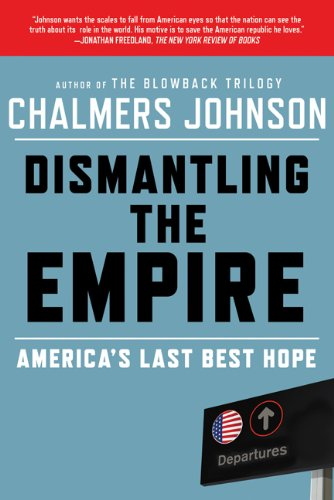 Dismantling the Empire: America's Last Best Hope 9780805094237