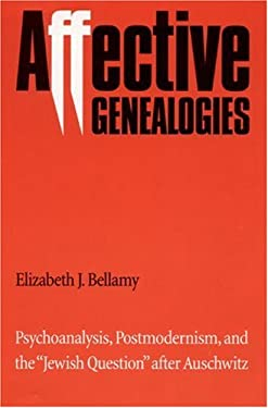 Affective Genealogies: Psychoanalysis, Postmodernism, and the Jewish Question After Auschwitz 9780803212497