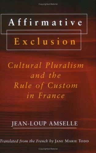 Affirmative Exclusion: Cultural Pluralism and the Rule of Custom in France 9780801487477