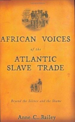 African Voices of the Atlantic Slave Trade: Beyond the Silence and the Shame 9780807055120