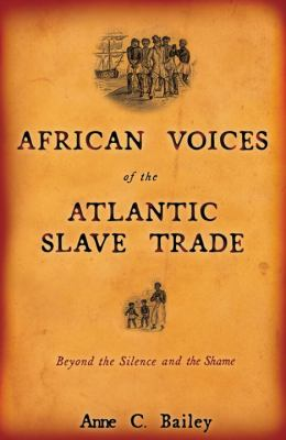 African Voices of the Atlantic Slave Trade: Beyond the Silence and the Shame 9780807055137