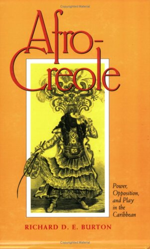 Afro-Creole: Power, Opposition, and Play in the Caribbean 9780801483257