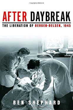 After Daybreak: The Liberation of Bergen-Belsen, 1945 9780805242324
