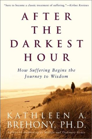 After the Darkest Hour: How Suffering Begins the Journey to Wisdom 9780805064360