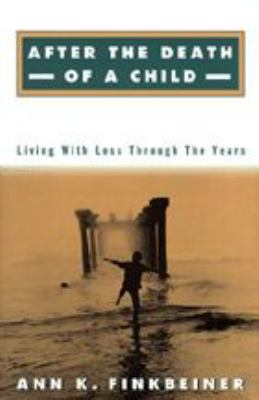 After the Death of a Child: Living with Loss Through the Years 9780801859144