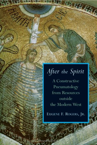 After the Spirit: A Constructive Pneumatology from Resources Outside the Modern West 9780802828910