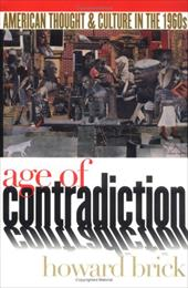 Age of Contradiction: American Thought & Culture in the 1960s 3214014