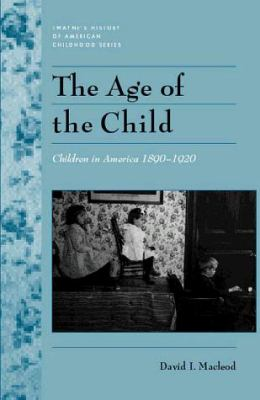 History of American Childhood Series: Age of the Child 9780805741056