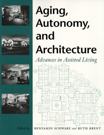 Aging, Autonomy, and Architecture: Advances in Assisted Living 9780801860331