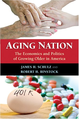 Aging Nation: The Economics and Politics of Growing Older in America 9780801888649