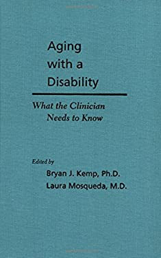 Aging with a Disability: What the Clinician Needs to Know 9780801878169