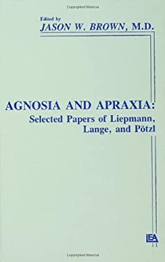 Agnosia and Apraxia: Selected Papers of Liepmann, Lange, and P Tzl 9780805802863