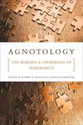 Agnotology: The Making and Unmaking of Ignorance 9780804756525
