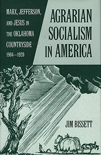 Agarian Socialism in America: Marx, Jefferson, and Jesus in the Oklahoma Countryside 1904-1920 9780806134277
