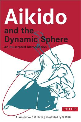 Aikido and the Dynamic Sphere Aikido and the Dynamic Sphere: An Illustrated Introduction an Illustrated Introduction 9780804832847