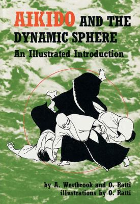 Aikido and the Dynamic Sphere Aikido and the Dynamic Sphere: An Illustrated Introduction an Illustrated Introduction 9780804800044