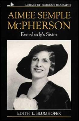 Aimee Semple McPherson: Everybody's Sister 9780802801555