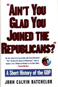 Ain't You Glad You Joined the Republicans?: A Short History of the GOP