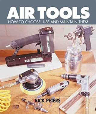 Air Tools: How to Choose, Use and Maintain Them 9780806936925