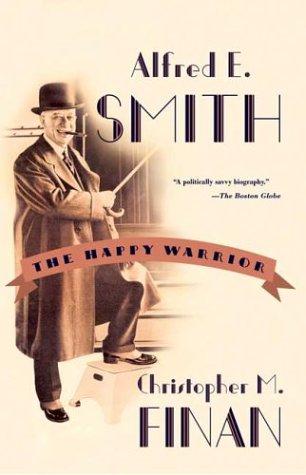 Alfred E. Smith: The Happy Warrior 9780809016327