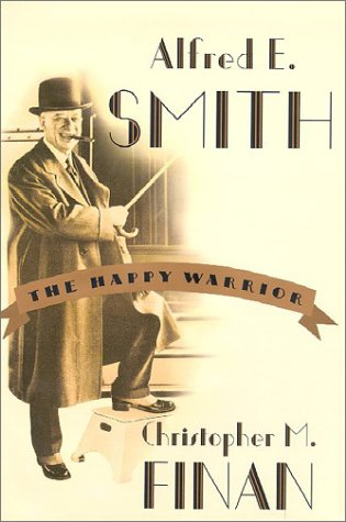 Alfred E. Smith: The Happy Warrior 9780809030330