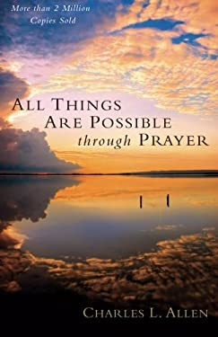 All Things Are Possible Through Prayer: The Faith-Filled Guidebook That Can Change Your Life 9780800780005