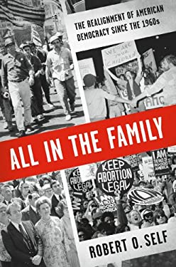 All in the Family: The Realignment of American Democracy Since the 1960s 9780809095025