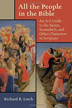 All the People in the Bible: An A-Z Guide to the Saints, Scoundrels, and Other Characters in Scripture 9780802824547