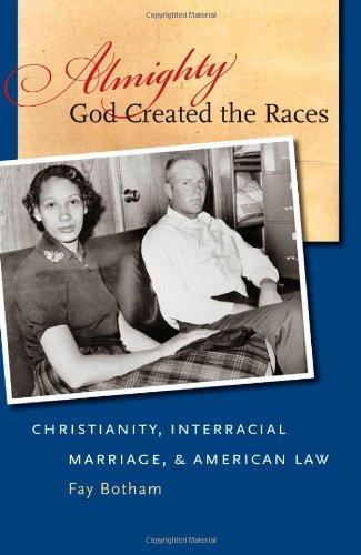 Almighty God Created the Races: Christianity, Interracial Marriage, and American Law 9780807833186