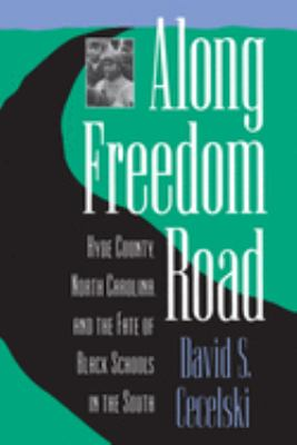 Along Freedom Road: Hyde County, North Carolina and the Fate of Black Schools in the South 9780807821268