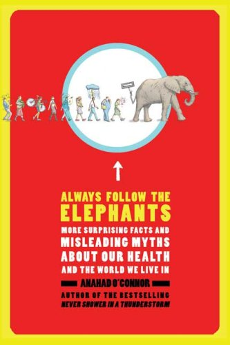 Always Follow the Elephants: More Surprising Facts and Misleading Myths about Our Health and the World We Live in 9780805090000
