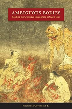 Ambiguous Bodies: Reading the Grotesque in Japanese Setsuwa Tales 9780804759755