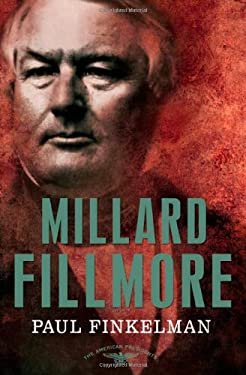 Millard Fillmore: The American Presidents Series: The 13th President, 1850-1853 9780805087154