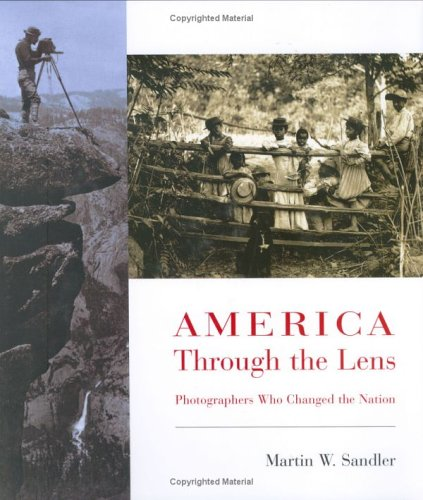 America Through the Lens: Photographers Who Changed the Nation 9780805073676