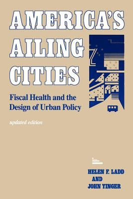 America's Ailing Cities: Fiscal Health and the Design of Urban Policy 9780801842443